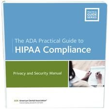 The ADA Practical Guide to HIPAA Compliance: Privacy And Security Manual