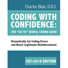 "2019 Coding With Confidence: The ""Go To"" Dental Coding Guide"