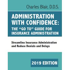 "Administration with Confidence: The ""Go To"" Guide for Insurance Administration by Charles Blair, D.D.S. 2019"