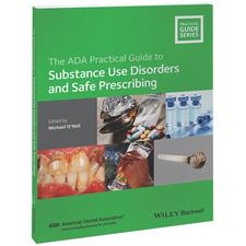 ADA Practical Guide to Substance Use Disorders and Safe Prescribing