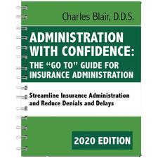 "Administration with Confidence: The ""Go To"" Guide for Insurance Administration by Charles Blair, DDS 2020"